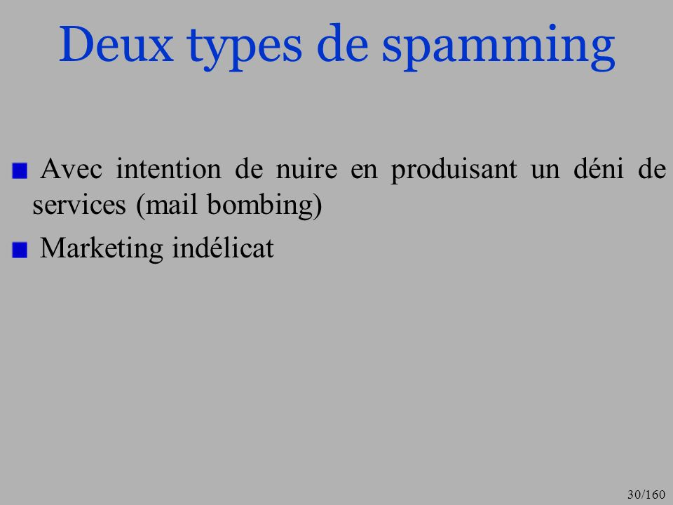Deux types de spamming Avec intention de nuire en produisant un déni de services (mail bombing) Marketing indélicat.