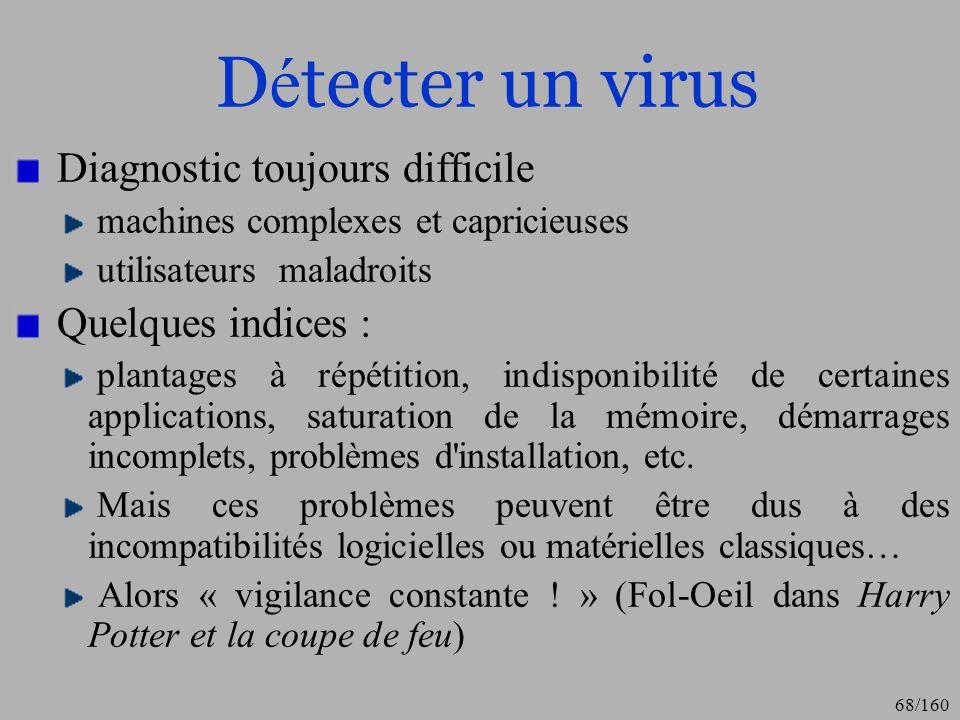 Détecter un virus Diagnostic toujours difficile Quelques indices :