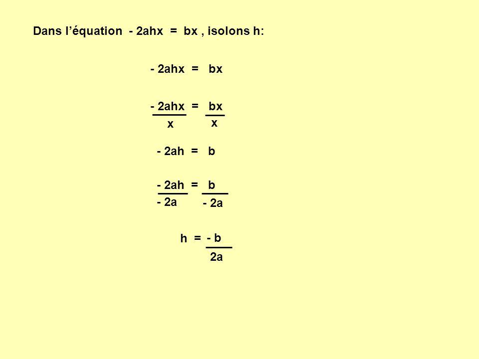 Dans l'équation - 2ahx = bx , isolons h: