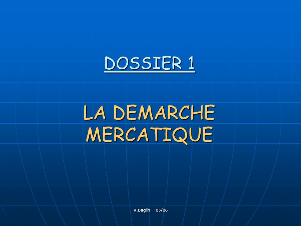 DOSSIER 1 LA DEMARCHE MERCATIQUE