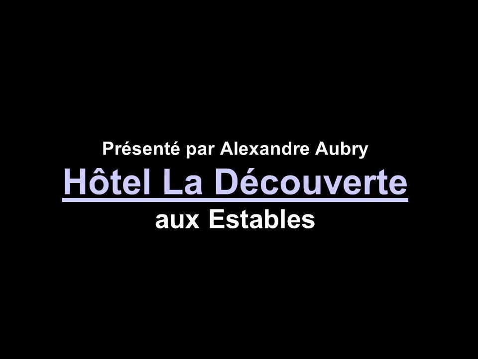 Présenté par Alexandre Aubry Hôtel La Découverte aux Estables