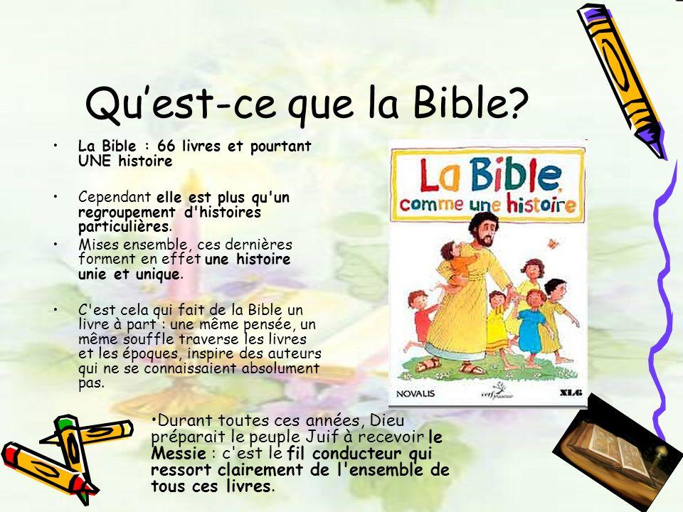 Qu'est-ce que la Bible La Bible : 66 livres et pourtant UNE histoire. Cependant elle est plus qu un regroupement d histoires particulières.