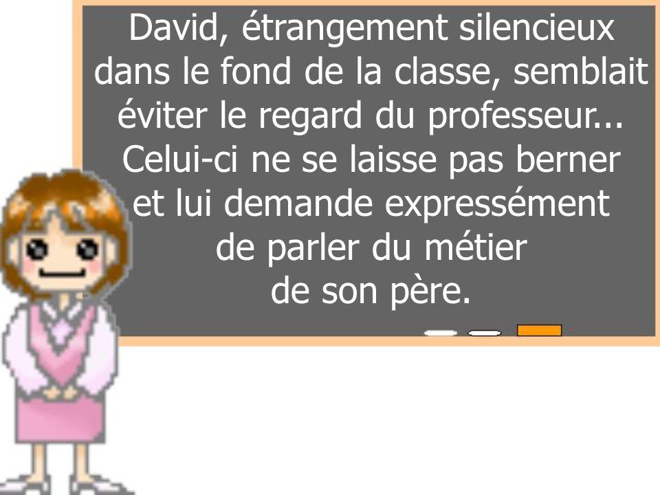 David, étrangement silencieux dans le fond de la classe, semblait