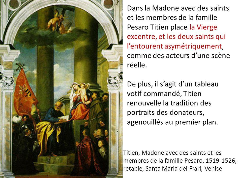 Dans la Madone avec des saints et les membres de la famille Pesaro Titien place la Vierge excentre, et les deux saints qui l'entourent asymétriquement, comme des acteurs d'une scène réelle.
