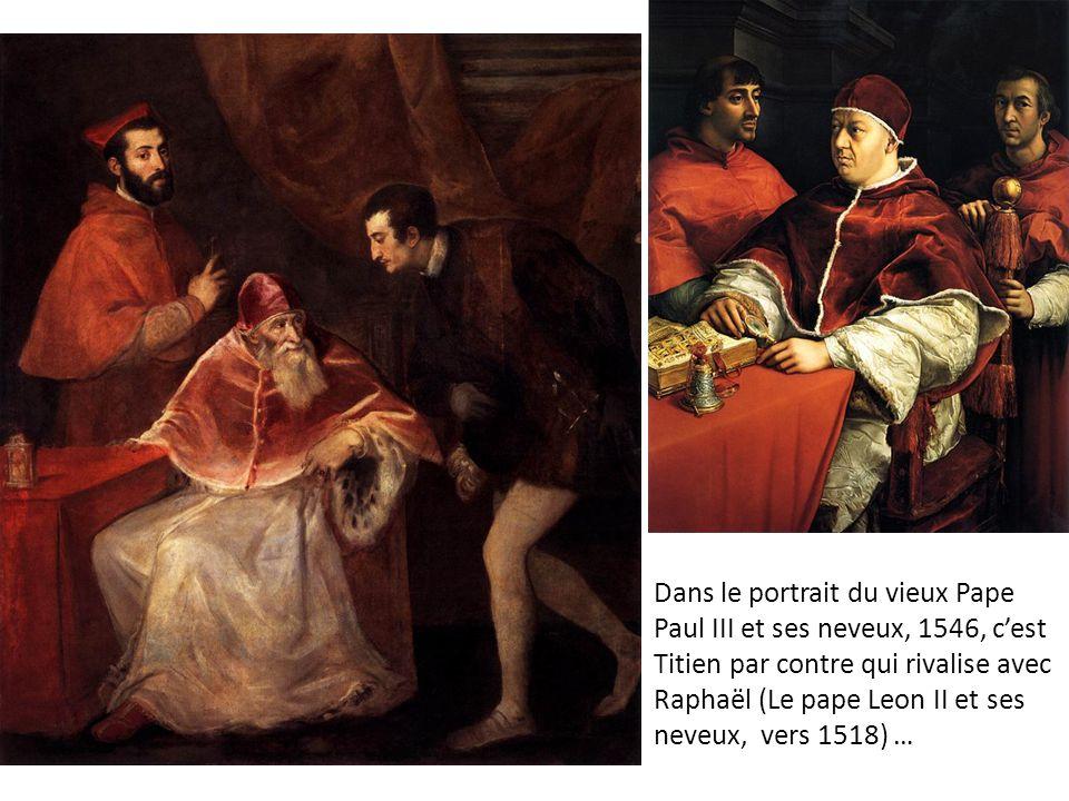 Dans le portrait du vieux Pape Paul III et ses neveux, 1546, c'est Titien par contre qui rivalise avec Raphaël (Le pape Leon II et ses neveux, vers 1518) …