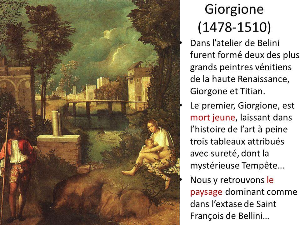Giorgione (1478-1510) Dans l'atelier de Belini furent formé deux des plus grands peintres vénitiens de la haute Renaissance, Giorgone et Titian.
