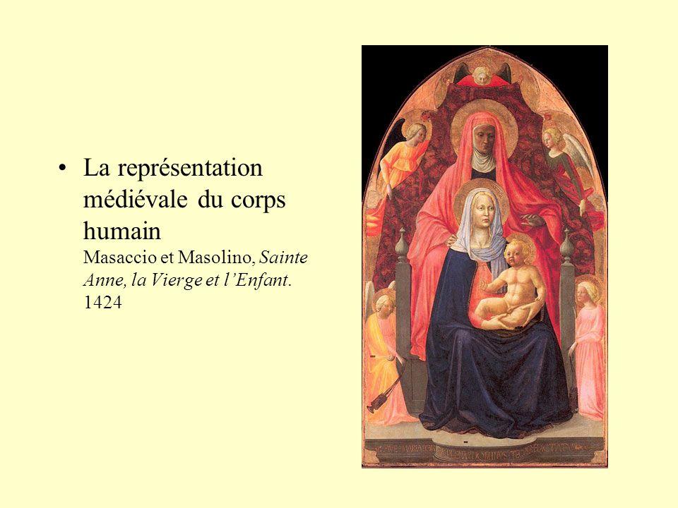 La représentation médiévale du corps humain Masaccio et Masolino, Sainte Anne, la Vierge et l'Enfant.