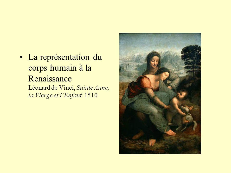 La représentation du corps humain à la Renaissance Léonard de Vinci, Sainte Anne, la Vierge et l'Enfant.