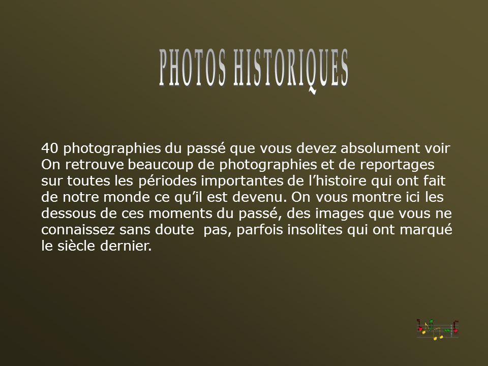 PHOTOS HISTORIQUES 40 photographies du passé que vous devez absolument voir.