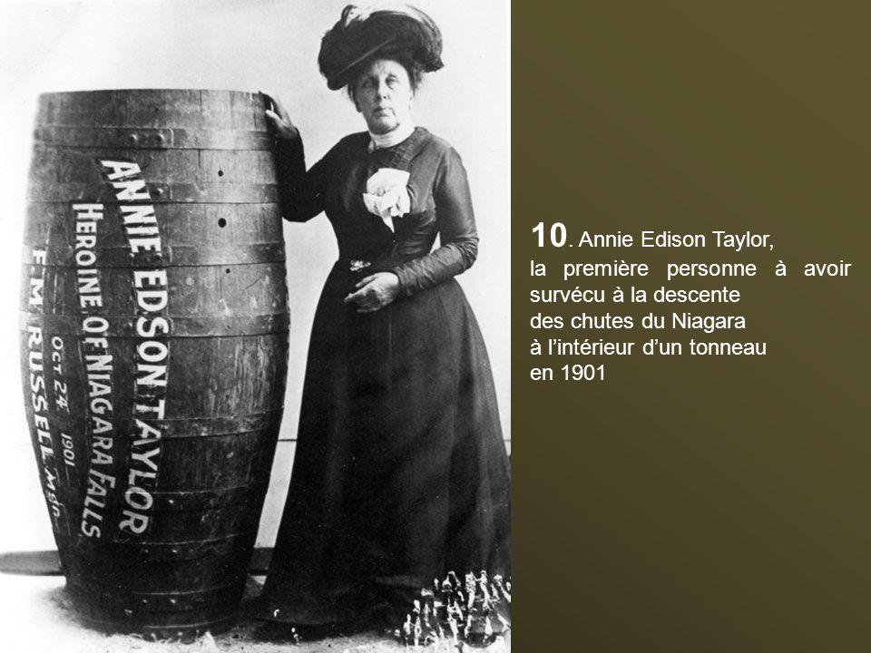 10. Annie Edison Taylor, la première personne à avoir survécu à la descente. des chutes du Niagara.