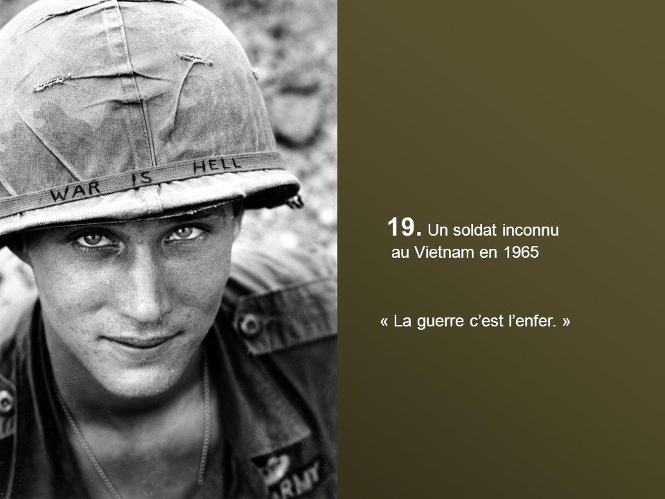 19. Un soldat inconnu au Vietnam en 1965 « La guerre c'est l'enfer. »