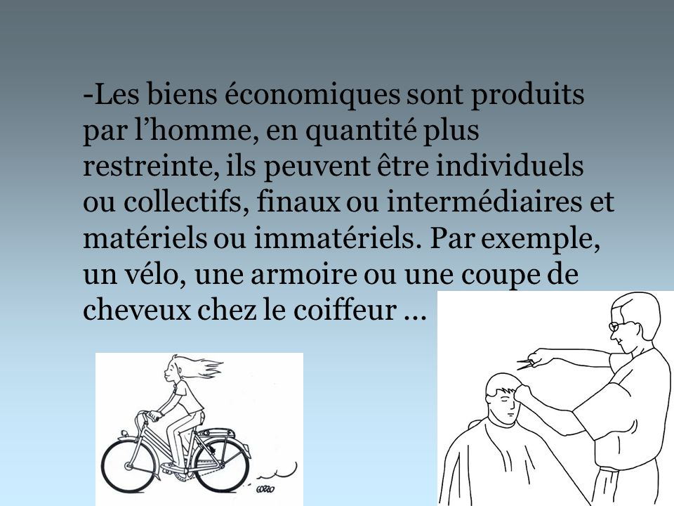 -Les biens économiques sont produits par l'homme, en quantité plus restreinte, ils peuvent être individuels ou collectifs, finaux ou intermédiaires et matériels ou immatériels.