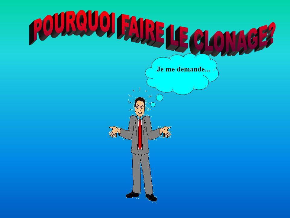 POURQUOI FAIRE LE CLONAGE