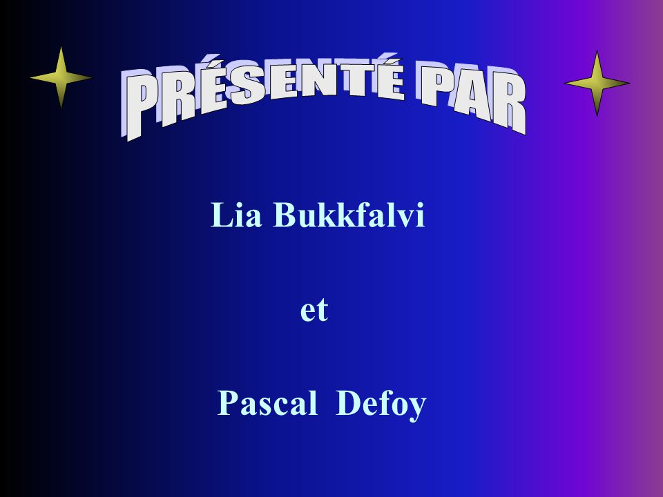 PRÉSENTÉ PAR Lia Bukkfalvi et Pascal Defoy