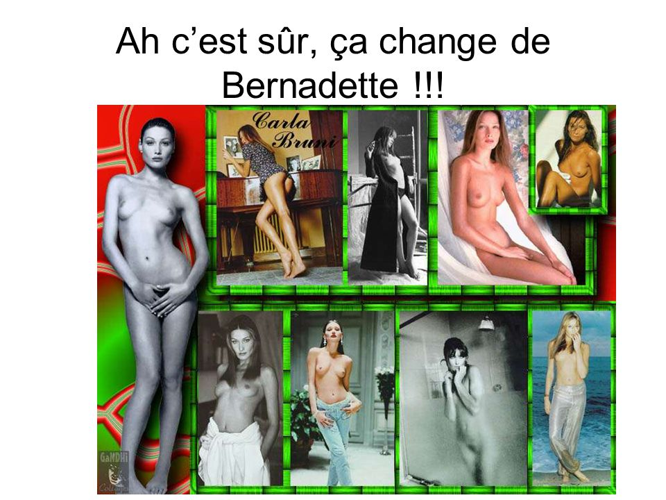 Ah c'est sûr, ça change de Bernadette !!!