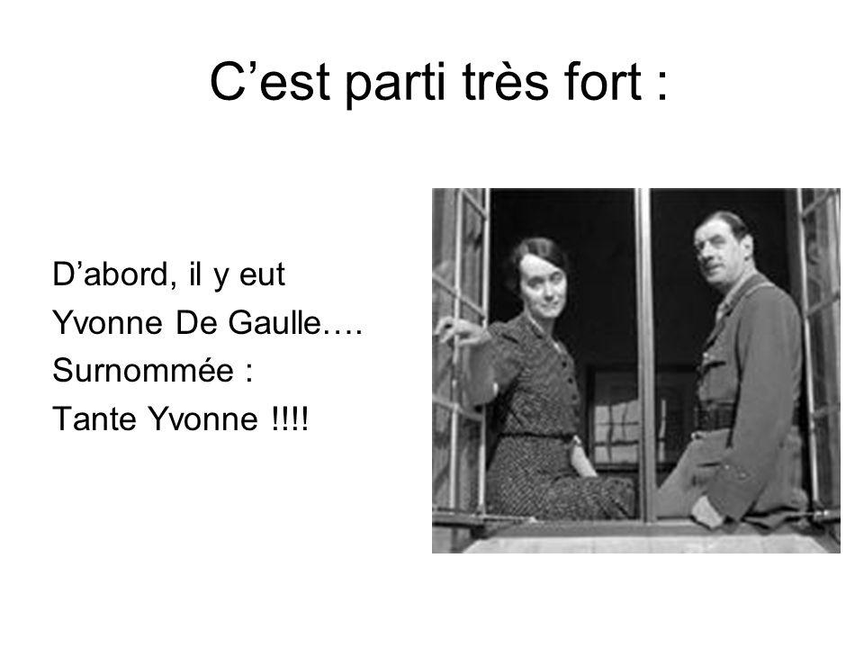 C'est parti très fort : D'abord, il y eut Yvonne De Gaulle….