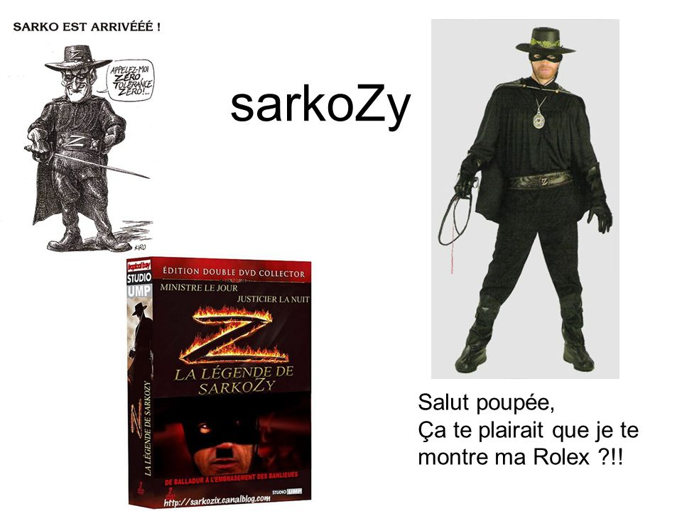 sarkoZy Salut poupée, Ça te plairait que je te montre ma Rolex !!