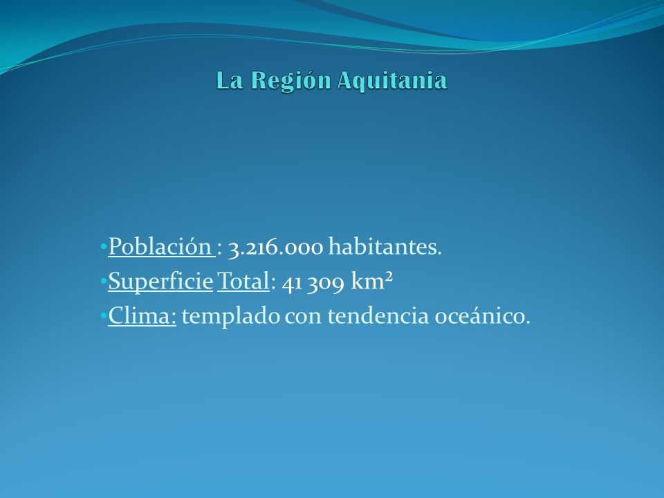 La Región Aquitania Población : 3.216.000 habitantes.