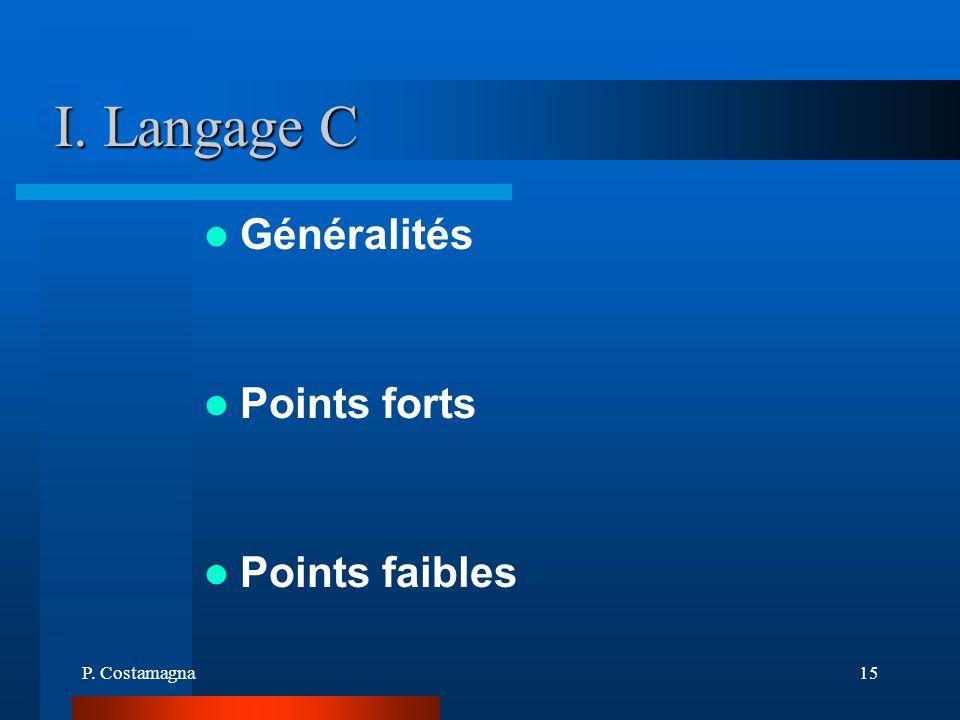 I. Langage C Généralités Points forts Points faibles P. Costamagna