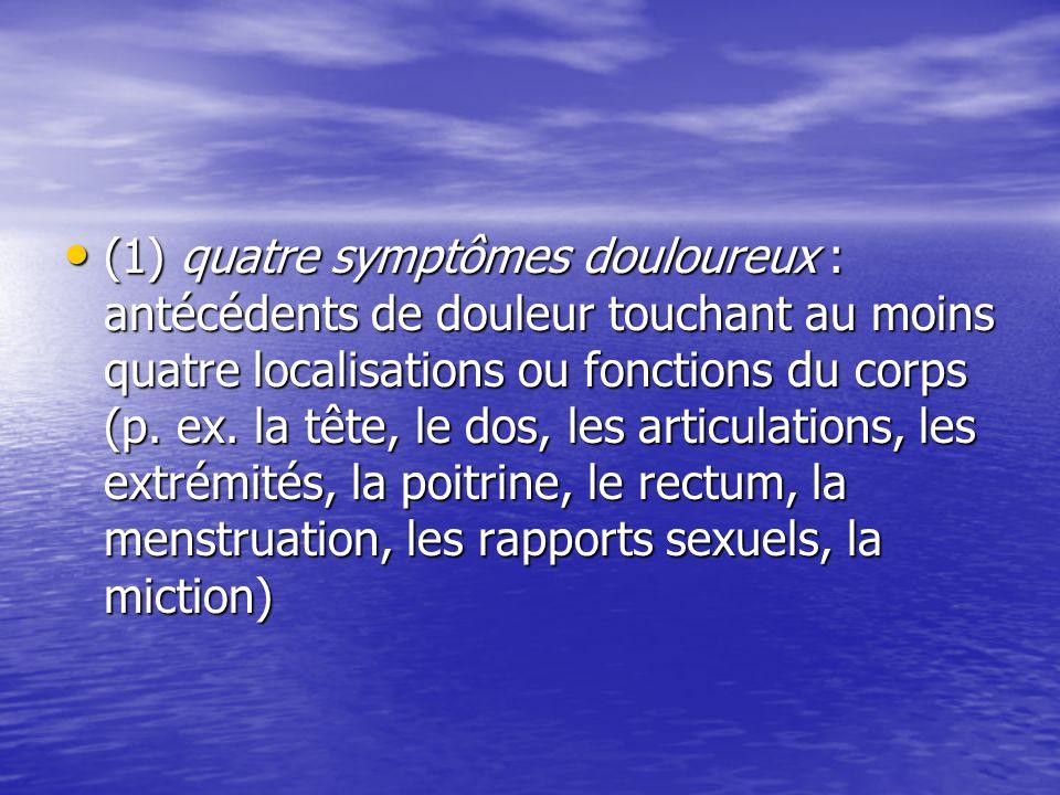 (1) quatre symptômes douloureux : antécédents de douleur touchant au moins quatre localisations ou fonctions du corps (p.