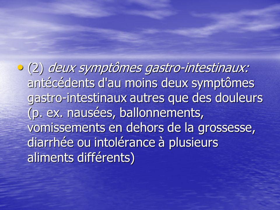 (2) deux symptômes gastro-intestinaux: antécédents d au moins deux symptômes gastro-intestinaux autres que des douleurs (p.