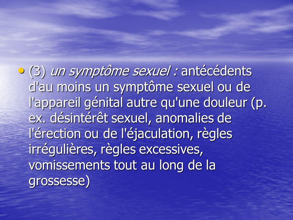 (3) un symptôme sexuel : antécédents d au moins un symptôme sexuel ou de l appareil génital autre qu une douleur (p.