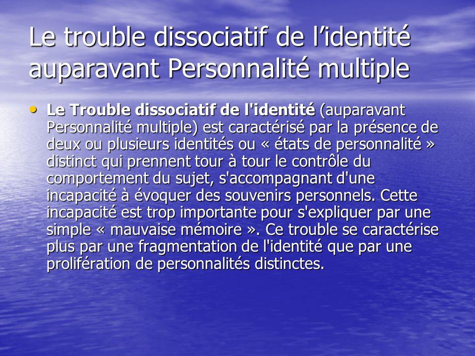 Le trouble dissociatif de l'identité auparavant Personnalité multiple