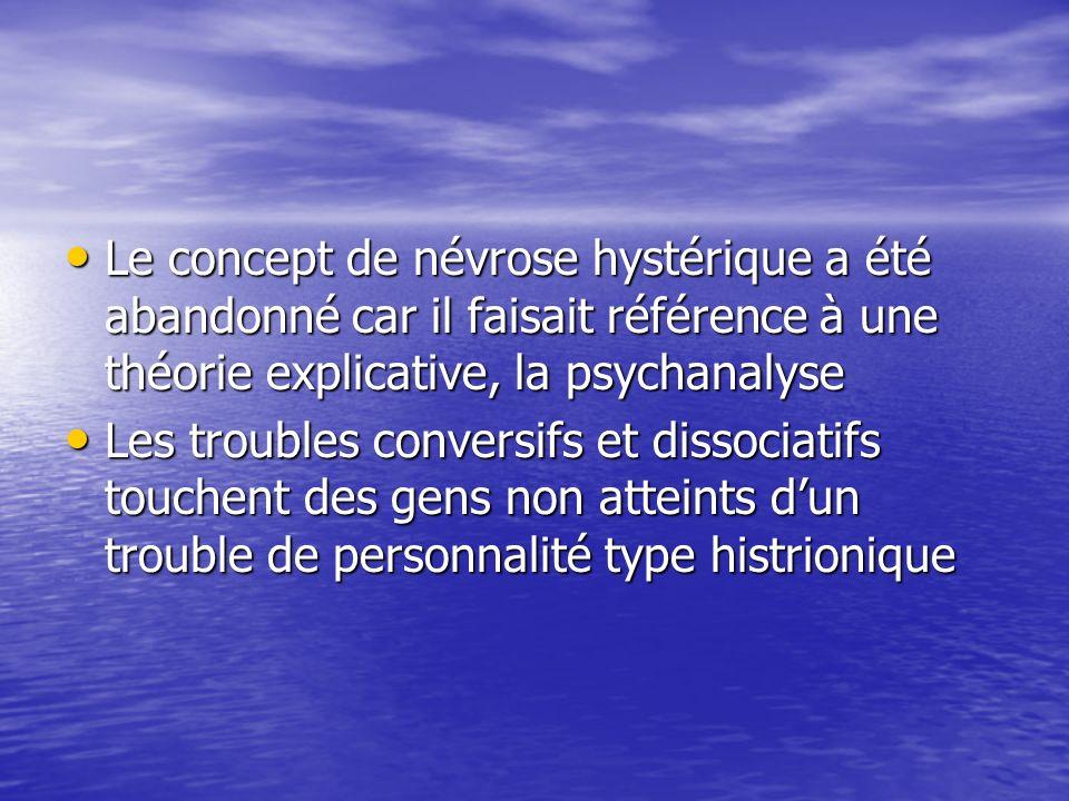 Le concept de névrose hystérique a été abandonné car il faisait référence à une théorie explicative, la psychanalyse