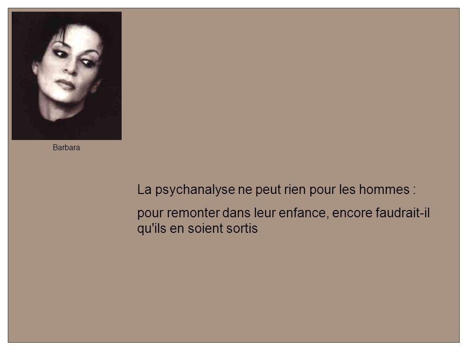 La psychanalyse ne peut rien pour les hommes :