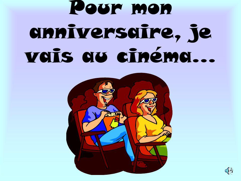 Pour mon anniversaire, je vais au cinéma…
