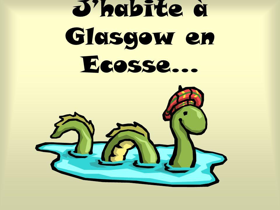 J'habite à Glasgow en Ecosse…