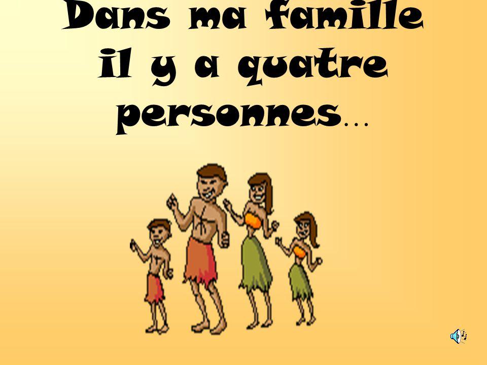 Dans ma famille il y a quatre personnes…