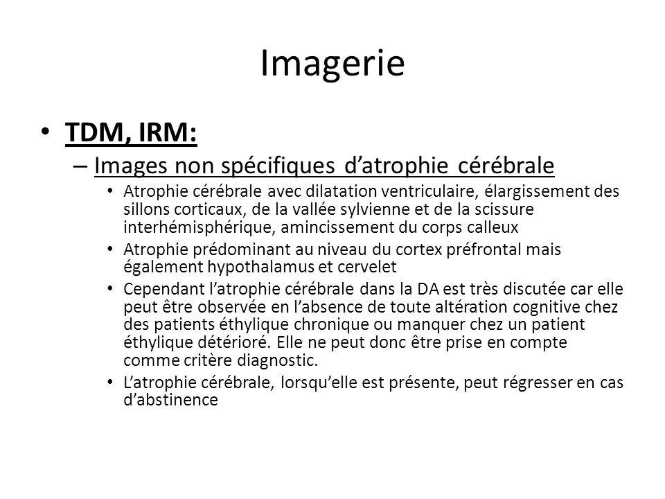 Imagerie TDM, IRM: Images non spécifiques d'atrophie cérébrale