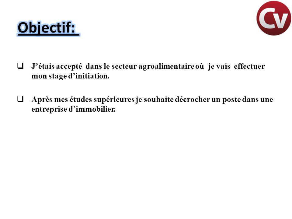 Objectif: J'étais accepté dans le secteur agroalimentaire où je vais effectuer mon stage d'initiation.