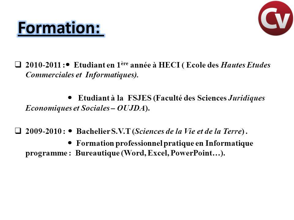 Formation: 2010-2011 : Etudiant en 1ère année à HECI ( Ecole des Hautes Etudes Commerciales et Informatiques).