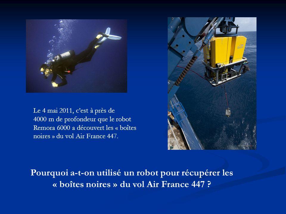 Le 4 mai 2011, c'est à près de 4000 m de profondeur que le robot Remora 6000 a découvert les « boîtes noires » du vol Air France 447.