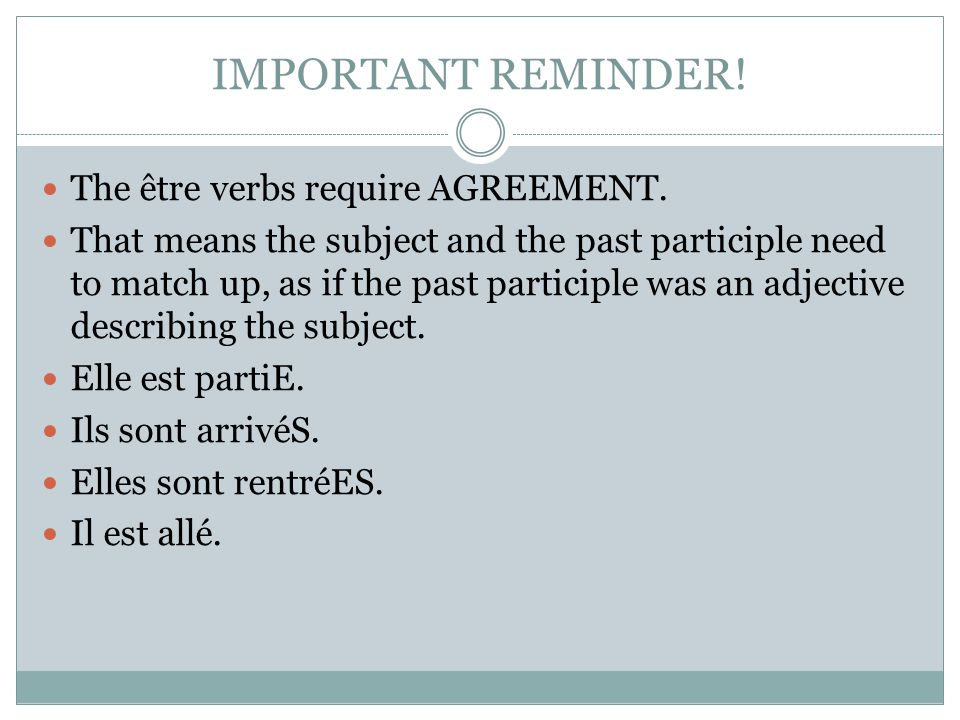 IMPORTANT REMINDER! The être verbs require AGREEMENT.