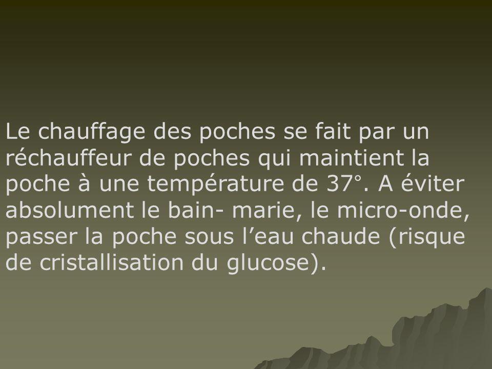 Le chauffage des poches se fait par un réchauffeur de poches qui maintient la poche à une température de 37°.