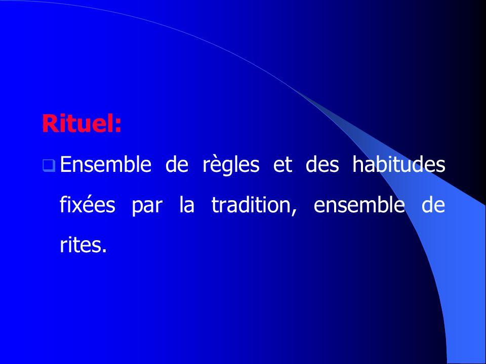 Rituel: Ensemble de règles et des habitudes fixées par la tradition, ensemble de rites.