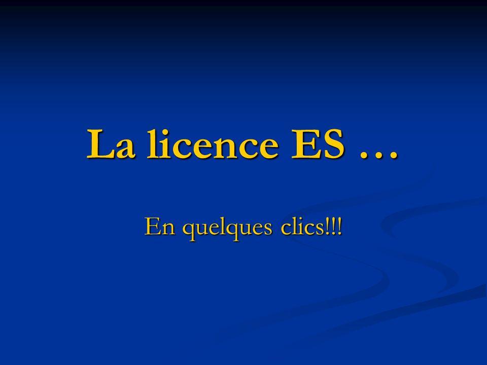 La licence ES … En quelques clics!!!