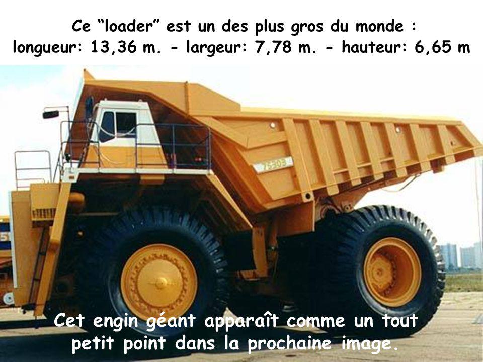Ce loader est un des plus gros du monde : longueur: 13,36 m