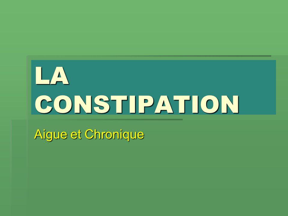 LA CONSTIPATION Aigue et Chronique