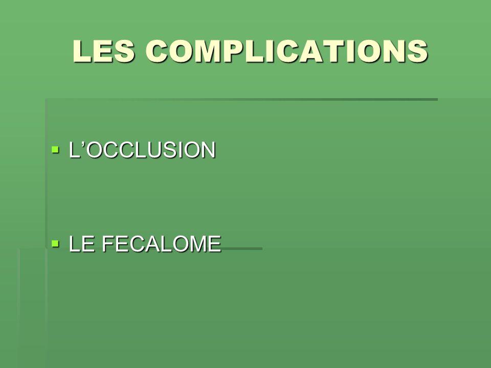 LES COMPLICATIONS L'OCCLUSION LE FECALOME