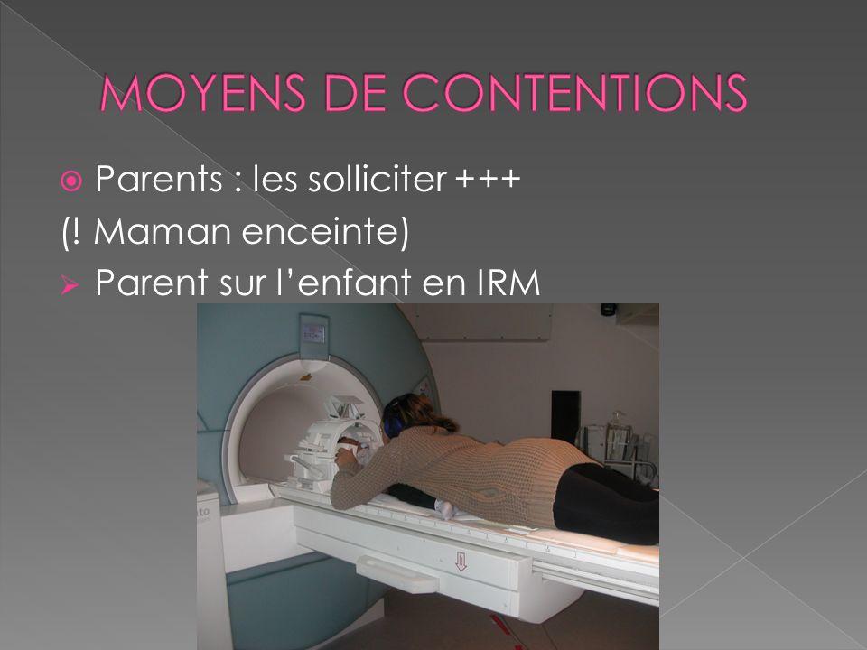MOYENS DE CONTENTIONS Parents : les solliciter +++ (! Maman enceinte)