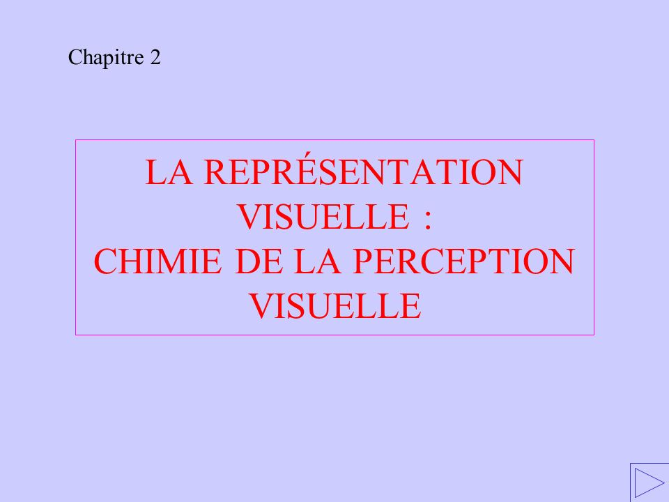 LA REPRÉSENTATION VISUELLE : CHIMIE DE LA PERCEPTION VISUELLE