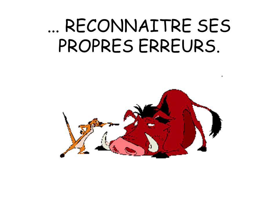 ... RECONNAITRE SES PROPRES ERREURS.