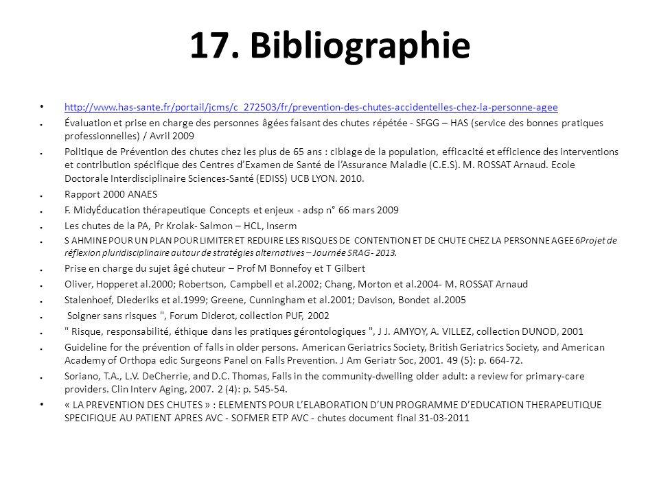 17. Bibliographie http://www.has-sante.fr/portail/jcms/c_272503/fr/prevention-des-chutes-accidentelles-chez-la-personne-agee.