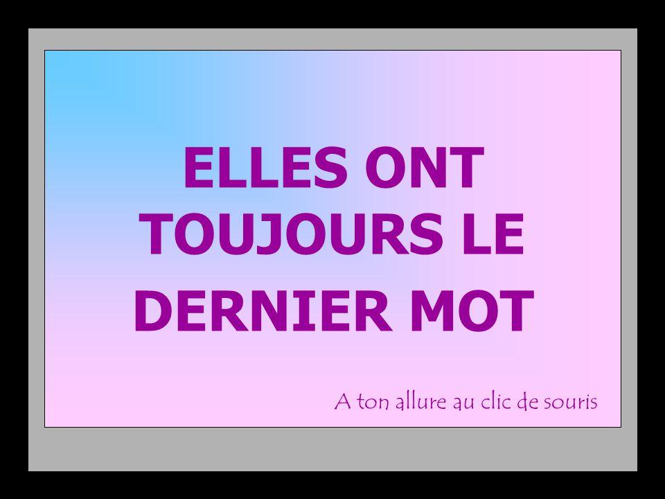 ELLES ONT TOUJOURS LE DERNIER MOT