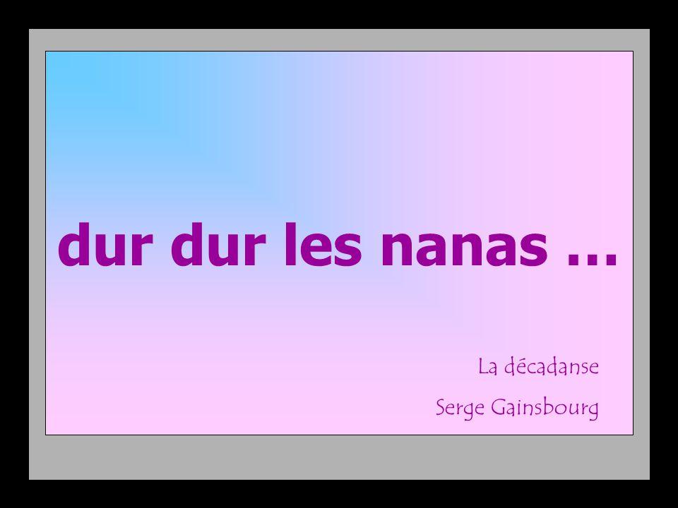 dur dur les nanas … La décadanse Serge Gainsbourg