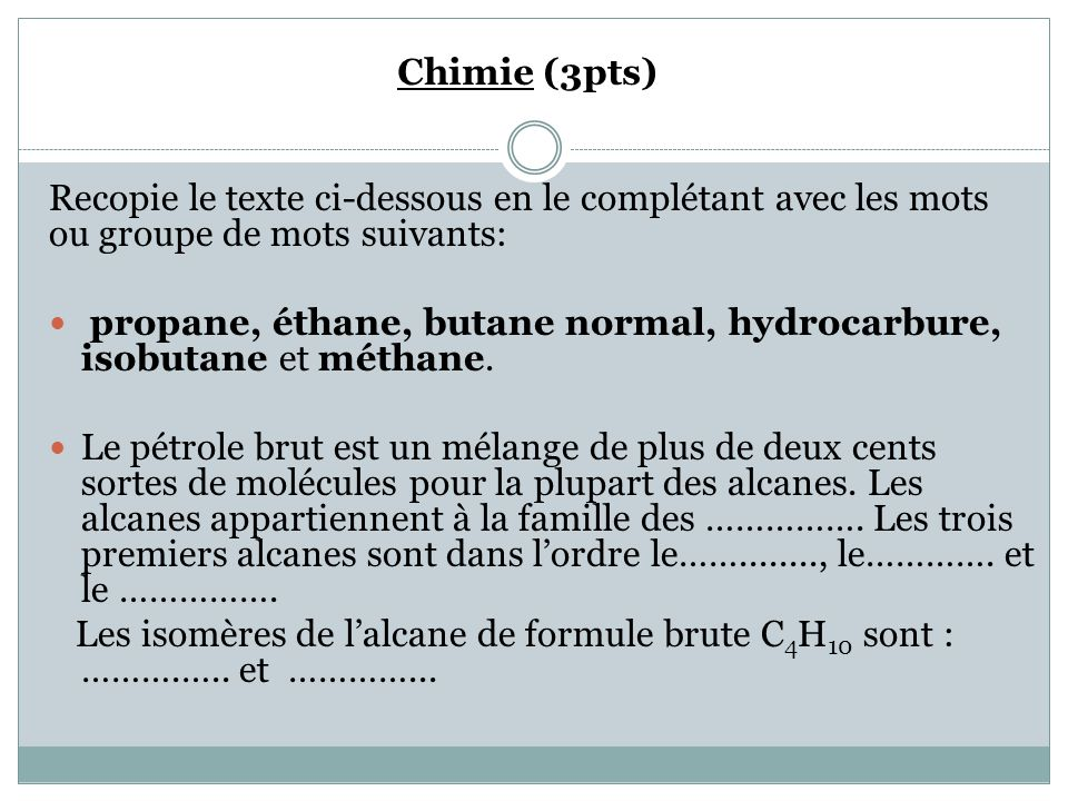 Chimie (3pts) Recopie le texte ci-dessous en le complétant avec les mots ou groupe de mots suivants: